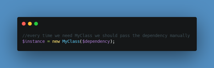 every time we need YourClass we should pass the dependency manually