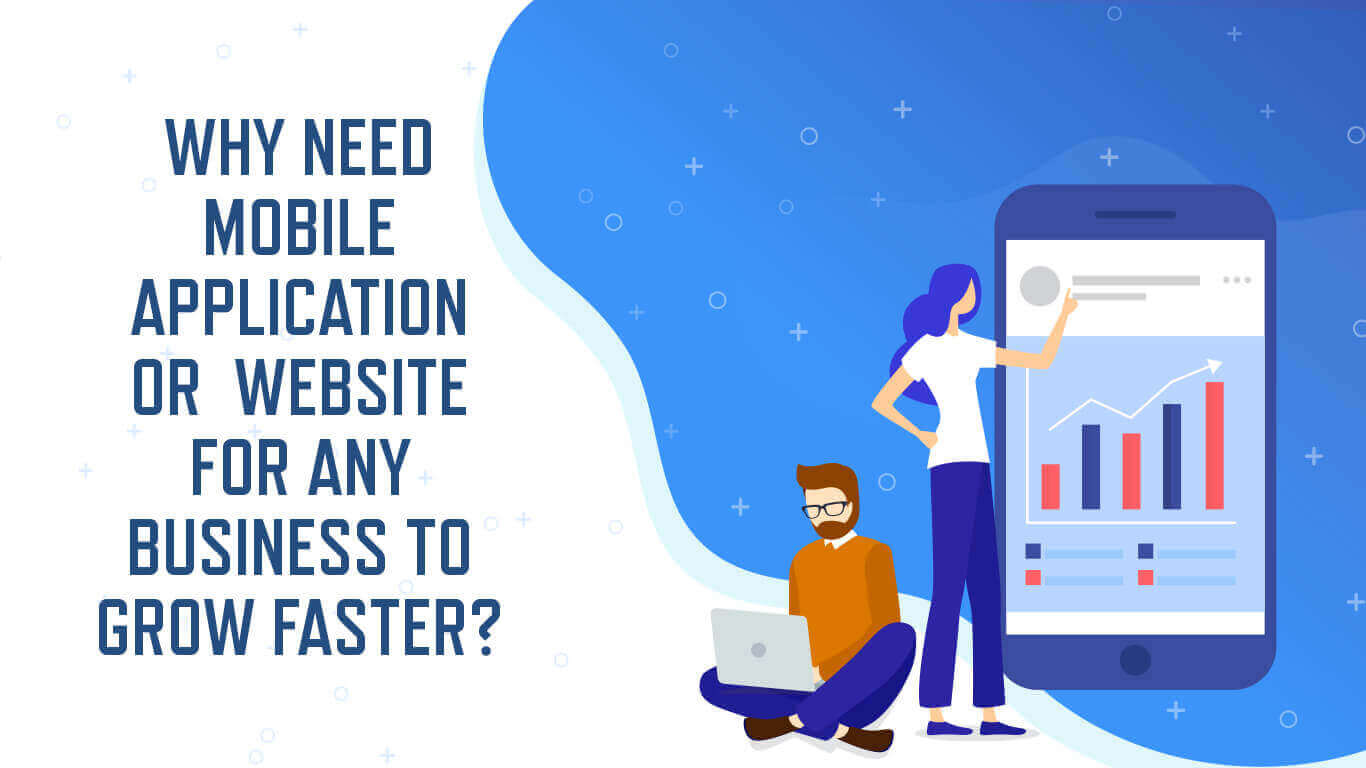 Why need Mobile application or website for any business to grow faster?